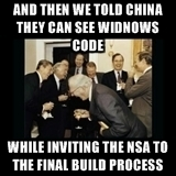 AND THEN WE TOLD CHINA THEY CAN SEE WINDOWS CODE WHILE INVITING THE NSA TO THE FINAL BUILD PROCESS