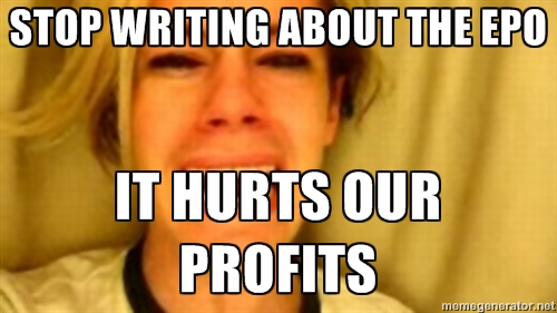 STOP WRITING ABOUT THE EPO. IT HURTS OUR PROFITS.