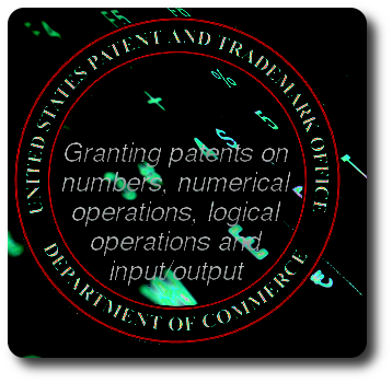 Granting patents on numbers, numerical operations, logical operations and input/output