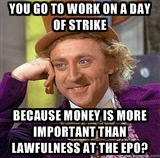 YOU GO TO WORK ON A DAY OF STRIKE; Because money is more important than lawfulness at the EPO?