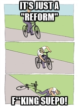 It's just a reform - F**KING SUEPO!