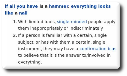 if all you have is a hammer, everything looks like a nail