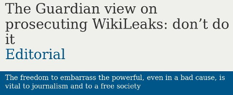 The Guardian view on prosecuting WikiLeaks: don't do it