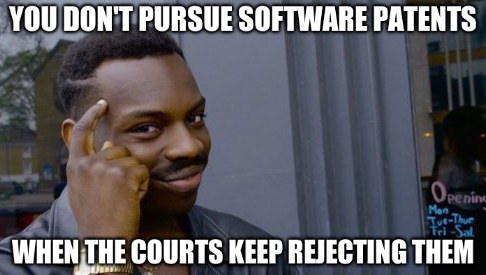 YOU DON'T PURSUE SOFTWARE PATENTS WHEN THE COURTS KEEP REJECTING THEM