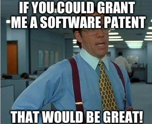 Bill Lumbergh: If you could grant me a software patent, That Would Be Great!