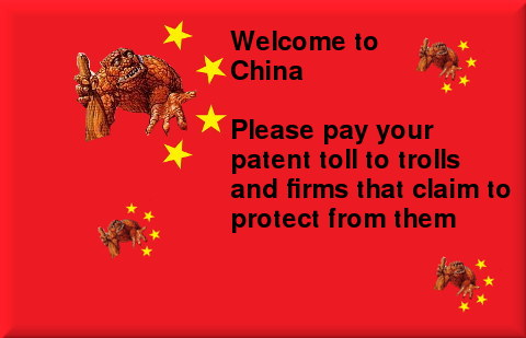 Welcome to China. Please pay your patent toll to trolls and firms that claim toprotect from them