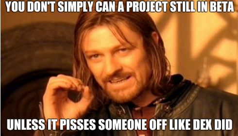 You don't simply can a project still in beta. Unless it pisses someone off like DeX did.