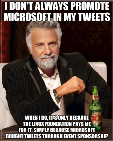 I don't always promote Microsoft in my tweets. When I do, it's only because the Linux Foundation pays me for it, simply because Microsoft bought tweets through event sponsorship.