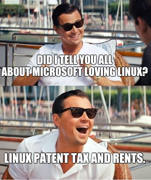 Did I tell you all about Microsoft loving Linux? Linux patent tax and rents.