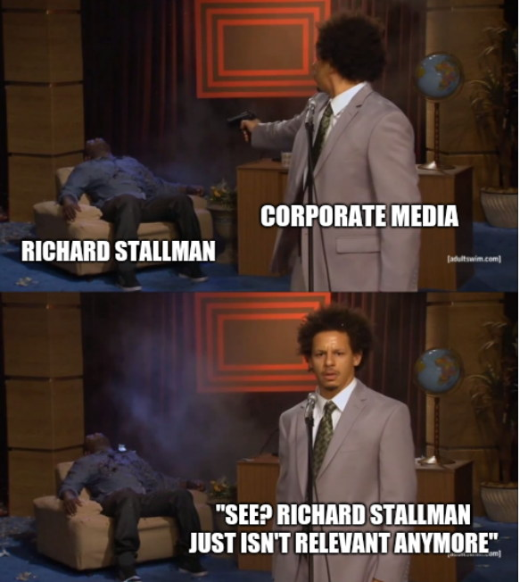 Corporate media, Richard Stallman - See? Richard Stallman just isn't relevant anymore
