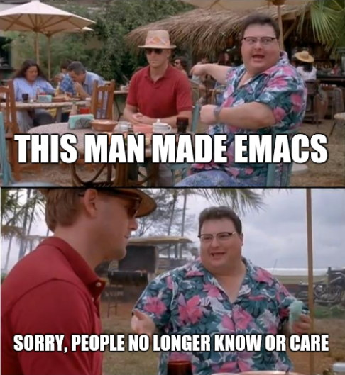 This man made emacs. Sorry, people no longer know or care.