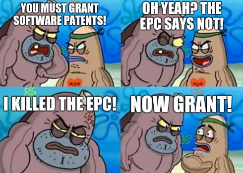 You must grant software patents! Oh yeah? The EPC says not! Now grant! I killed the EPC!