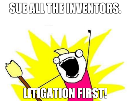 Sue all the inventors. Litigation first!