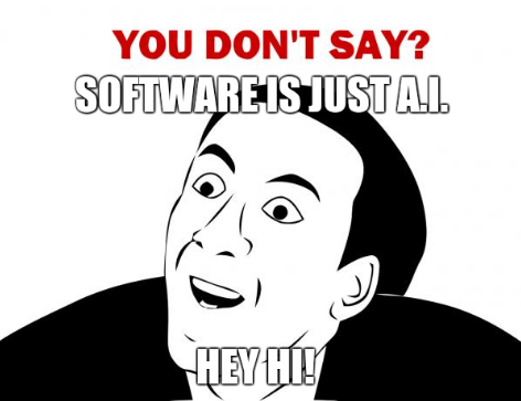So software is just A.I. or hey hi!
