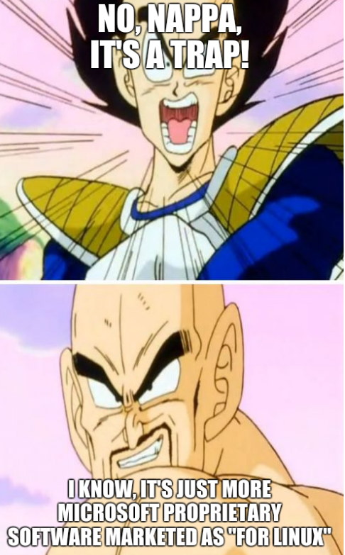 No, Nappa, it's a trap! I know, it's just more Microsoft proprietary software marketed as 'for Linux'