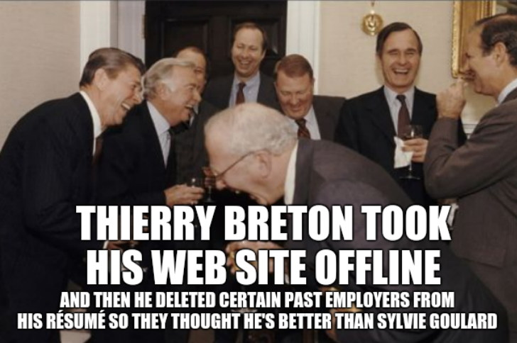 Thierry Breton Took his Web site offline. And then he deleted certain past employers from his résumé so they thought he's better than Sylvie Goulard.
