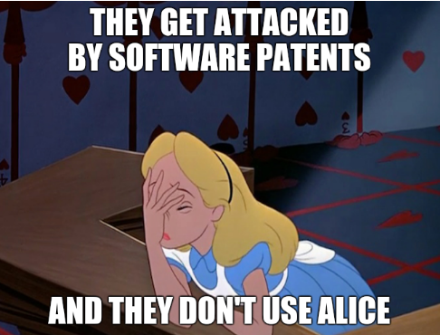 They get attacked by software patents. And they don't use Alice.