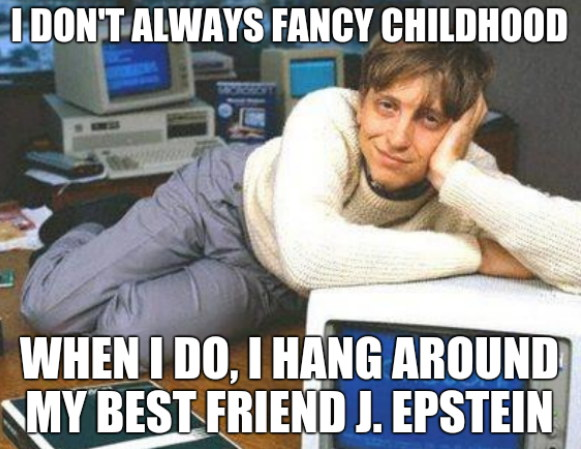 I don't always fancy childhood. When I do, I hang around my best friend J. Epstein.