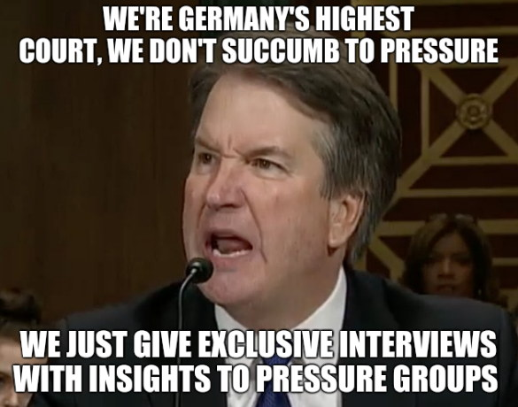 We're Germany's highest court, we don't succumb to pressure. We just give exclusive interviews with insights to pressure groups.