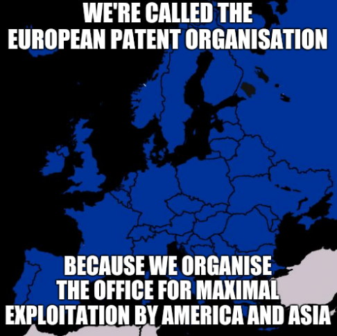 We're called the European Patent Organisation. Because we organise the Office for maximal exploitation by America and Asia.