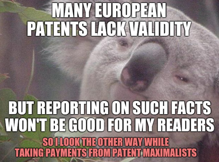 Many European Patents Lack Validity. But reporting on such facts won't be good for my readers. So I look the other way while taking payments from patent maximalists.