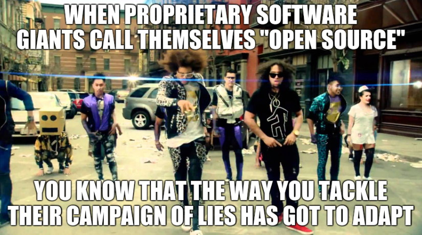 When proprietary software giants call themselves 'open source' you know that the way you tackle their campaign of lies has got to adapt