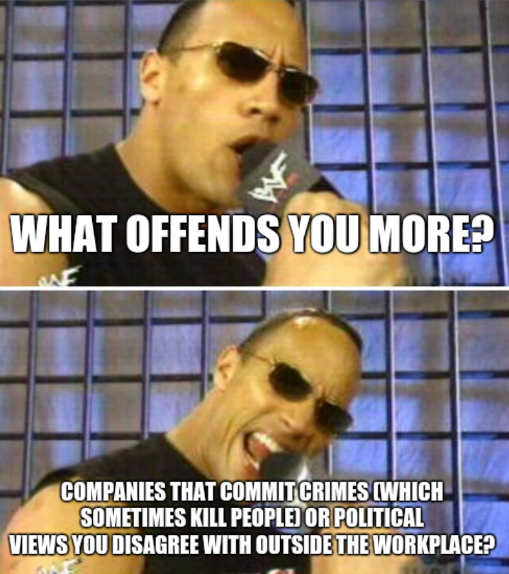 What offends you more? Companies that commit crimes (which sometimes kill people) or political views you disagree with outside the workplace?