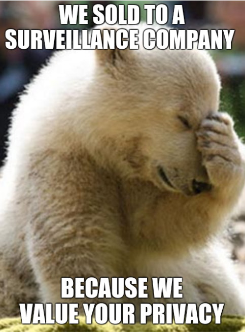 Facepalm Bear: We sold to a surveillance company because we value your privacy