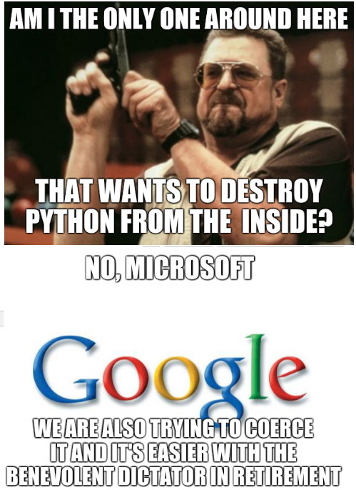 Am I The Only One Around Here That wants to destroy Python from the  inside? No, Microsoft We are also trying to coerce it and it's easier with the Benevolent Dictator in retirement