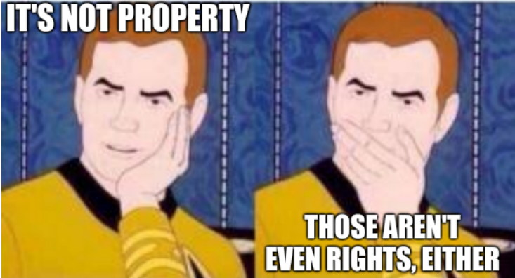 It's not property. Those aren't even rights, either.