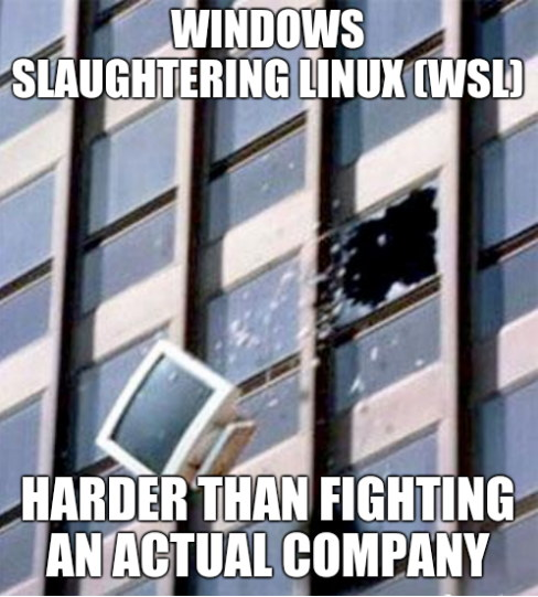 Harder than fighting an actual company -- Windows Slaughtering Linux (WSL)