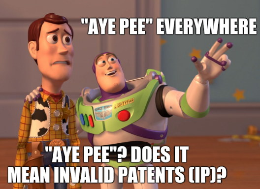 AYE PEE everywhere AYE PEE? Does it mean invalid patents (IP)?