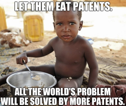 Let them eat patents. All the world's problems will be solved by more patents.