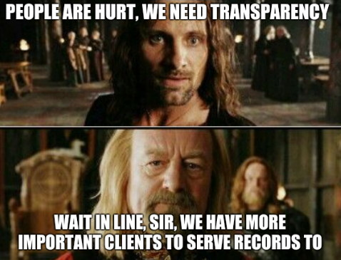 People are hurt, we need transparency. Wait in line, sir, we have more important clients to serve records to.