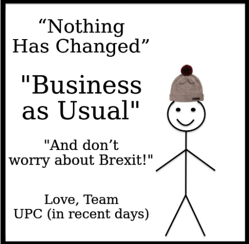 Nothing Has Changed, Business as Usual, And don't worry about Brexit! Love, Team UPC (in recent days)