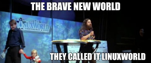 The brave new world... They called it Linuxworld