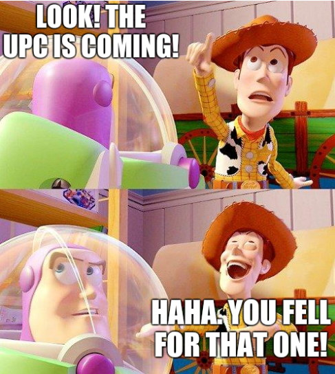 Look! The UPC is coming! Haha. You fell for that one!