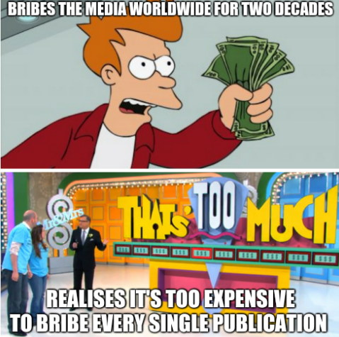 Take My Money That's Too Much: Bribes the media worldwide for two decades; Realises it's too expensive to bribe every single publication