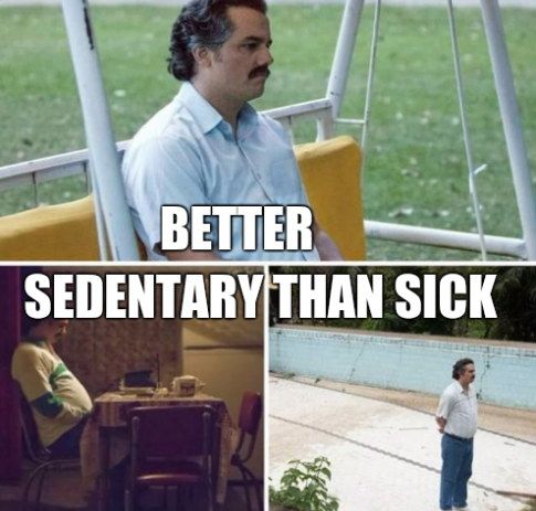 Better sedentary than sick