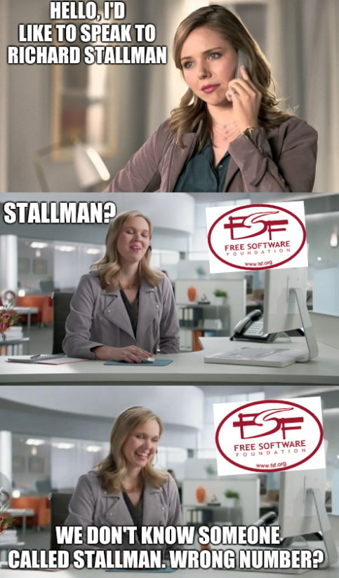 FSF and Stallman: Hello, I'd like to speak to Richard Stallman. Stallman? We don't know someone called Stallman. Wrong number?