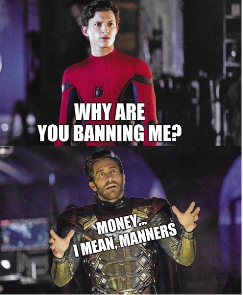 Why are you banning me? Money... I mean, manners