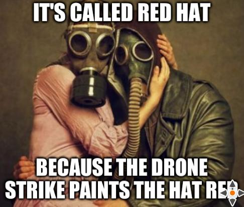 It's called Red Hat... Because the drone strike paints the hat red