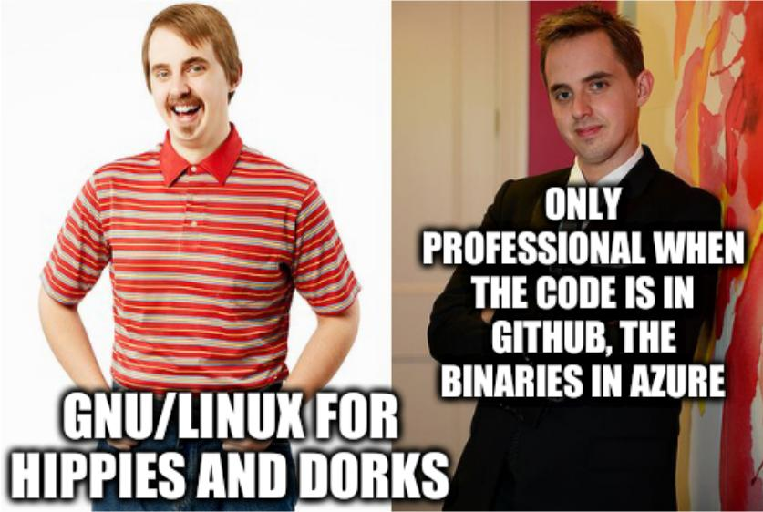 Businessman: GNU/Linux for hippies and dorks; Only professional when the code is in GitHub, the binaries in Azure