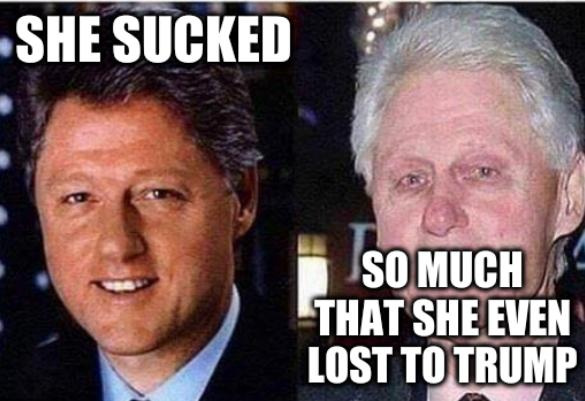 Bill Clinton Before and After: She sucked so much that she even lost to trump