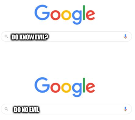Afternoon Google Search Morning/Afternoon: Do know evil? Do no evil