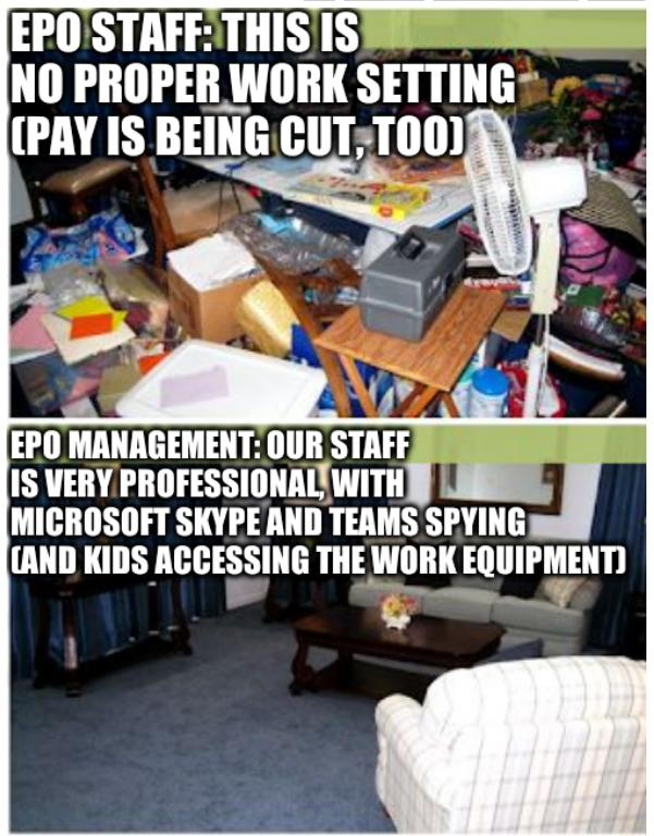 A clean house: EPO staff: this is no proper work setting (pay is being cut, too); EPO Management: our staff is very professional, with Microsoft Skype and Teams spying (and kids accessing the work equipment)