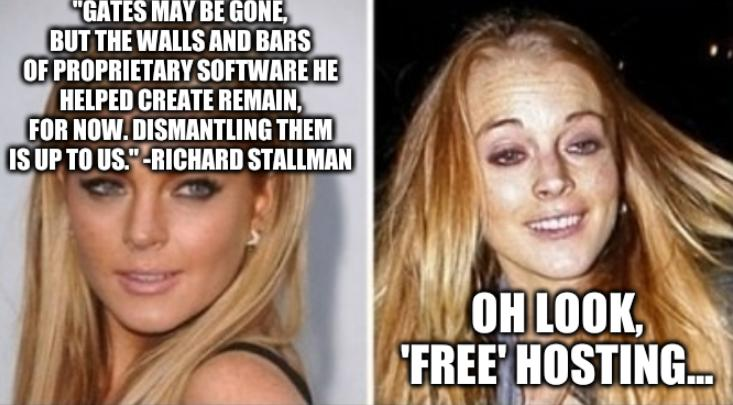 'Gates may be gone, but the walls and bars of proprietary software he helped create remain, for now. Dismantling them is up to us.' -Richard Stallman; Oh look, 'free' hosting...
