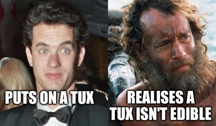 Puts on a tux; Realises a tux isn't edible