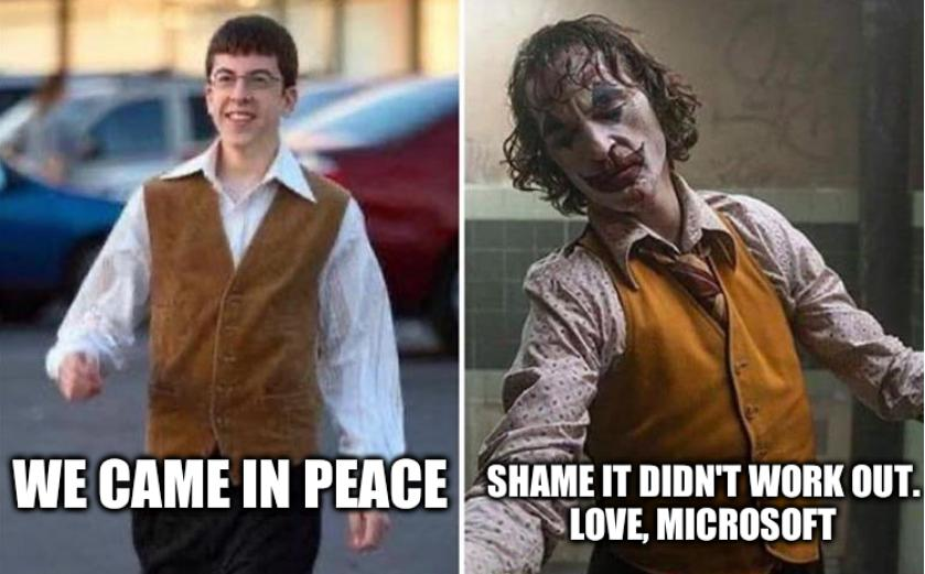 Joker: We came in peace; Shame it didn't work out. Love, Microsoft