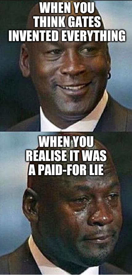 Jordan: When you think Gates invented everything... When you realise it was a paid-for lie